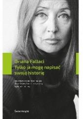Okładka książki Tylko ja mogę napisać swoją historię Oriana Fallaci