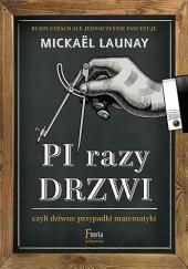 Okładka książki Pi razy drzwi, czyli dziwne przypadki matematyki Mickaël Launay