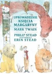Okładka książki Uprowadzenie Księcia Margaryny Mark Twain,Philip Stead