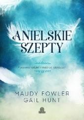 Okładka książki Anielskie szepty. Przesłania nadziei i miłości od najbliższych. Gail Hunt,Maudy Fowler