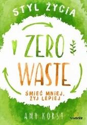 Okładka książki Styl życia Zero Waste. Śmieć mniej, żyj lepiej. Amy Korst