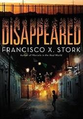 Okładka książki Disappeared Francisco X. Stork