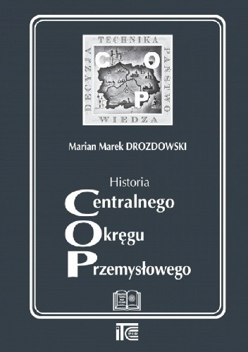 Okładka książki Historia Centralnego Okręgu Przemysłowego Marian Marek Drozdowski