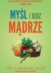 Okładka książki Myśl i jedz mądrze dr Caroline Leaf