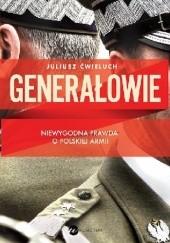 Okładka książki Generałowie. Niewygodna prawda o polskiej armii Juliusz Ćwieluch
