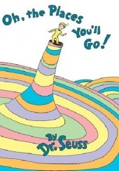 Okładka książki Oh, The Places You'll Go! Theodor Seuss Geisel