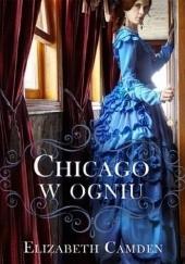 Okładka książki Chicago w ogniu Elizabeth Camden