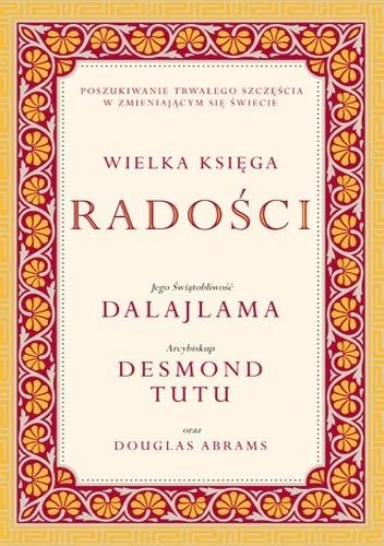 Okładka książki Wielka księga radości Douglas Carlton Abrams,Dalajlama,Desmond Tutu