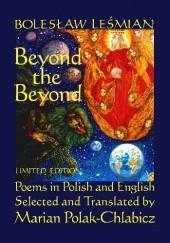 Okładka książki Beyond the Beyond: Poems in Polish and English Bolesław Leśmian,Marian Polak-Chlabicz