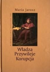 Okładka książki Władza. Przywileje. Korupcja Maria Jarosz