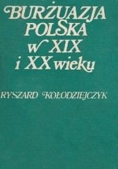 Okładka książki Burżuazja polska w XIX i XX wieku: szkice historyczne Ryszard Kołodziejczyk