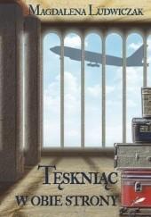 Okładka książki Tęskniąc w obie strony Magdalena Ludwiczak