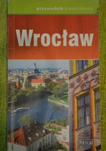 Okładka książki Wrocław Ewa Chwałko,Piotr Paciorkiewicz,Cyprian Skała