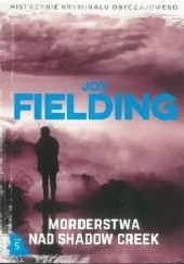 Okładka książki Morderstwa nad Shadow Creek Joy Fielding