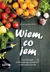 Okładka książki Wiem, co jem? Psychologia nadmiernego jedzenia i odchudzania się Nina Ogińska-Bulik