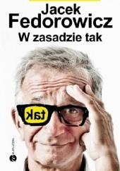 Okładka książki W zasadzie tak Jacek Fedorowicz
