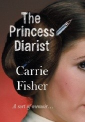Okładka książki The Princess Diarist Carrie Fisher