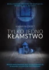 Okładka książki Tylko jedno kłamstwo Kathryn Croft