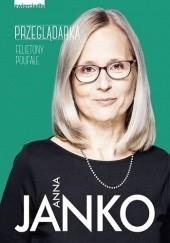 Okładka książki Przeglądarka. Felietony poufałe Anna Janko