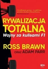 Okładka książki Rywalizacja totalna. Wojny za kulisami F1 Adam Parr,Ross Brawn