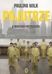 Okładka książki Pojutrze. O miastach przyszłości Paulina Wilk