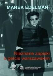 Okładka książki Nieznane zapiski o getcie warszawskim Marek Edelman