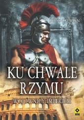 Okładka książki Ku chwale Rzymu. Wojownicy imperium Ross Cowan