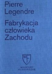 Okładka książki Fabrykacja człowieka Zachodu Pierre Legendre