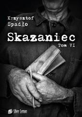 Okładka książki Skazaniec. Liczba Życia Krzysztof Spadło
