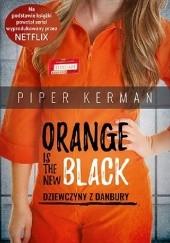 Okładka książki Orange is the New Black. Dziewczyny z Danbury Piper Kerman