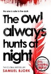 Okładka książki The Owl Always Hunts at Night Samuel Bjørk