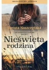 Okładka książki Nieświęta rodzina Danuta Noszczyńska