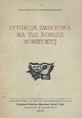 Okładka książki Sytuacja światowa na tle agresji sowieckiej Kazimierz Sosnkowski
