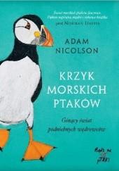 Okładka książki Krzyk morskich ptaków. Ginący świat podniebnych wędrowców Adam Nicolson