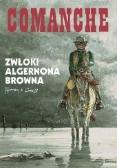 Okładka książki Comanche #10 - Zwłoki Algernona Browna Hermann Huppen,Michel Greg