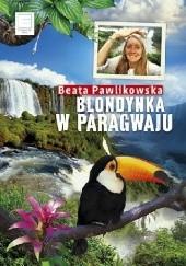 Okładka książki Blondynka w Paragwaju Beata Pawlikowska