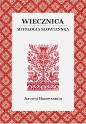 Okładka książki Wiecznica. Mitologia słowiańska Jarowoj Mazowszanin