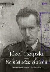 Okładka książki Na nieludzkiej ziemi Józef Czapski