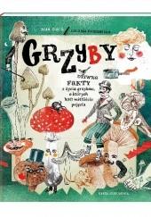 Okładka książki Grzyby. Dziwne fakty z życia grzybów, o których nie mieliście pojęcia Liliana Fabisińska,Asia Gwis