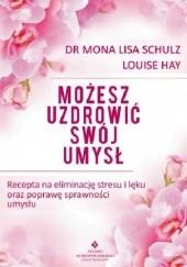 Okładka książki Możesz uzdrowić swój umysł Louise L. Hay,Mona Lisa Schulz