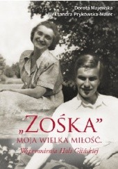 """Okładka książki """"Zośka"""" - moja wielka miłość. Wspomnienia Hali Glińskiej Dorota Majewska,Aleksandra Prykowska-Malec"""