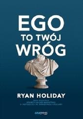 Okładka książki Ego to Twój wróg Ryan Holiday