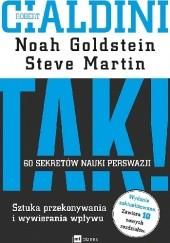 Okładka książki TAK! 60 sekretów nauki perswazji. Sztuka przekonywania i wywierania wpływu Robert B. Cialdini,Steve Martin,Noah Goldstein