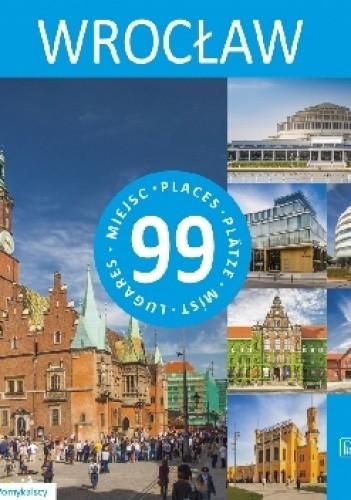 Okładka książki Wrocław - 99 miejsc Beata Pomykalska,Paweł Pomykalski
