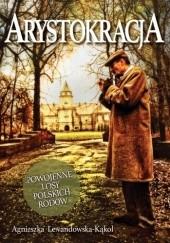 Okładka książki Arystokracja. Powojenne losy polskich rodów Agnieszka Lewandowska-Kąkol