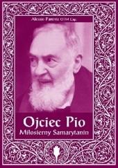 Okładka książki Ojciec Pio. Miłosierny Samarytanin Alessio Parente