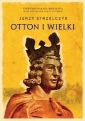 Okładka książki Otton I Wielki Jerzy Strzelczyk