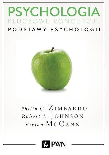 Okładka książki Psychologia. Kluczowe koncepcje. Tom 1 - Podstawy psychologii Robert L. Johnson,Vivian McCann,Philip G. Zimbardo