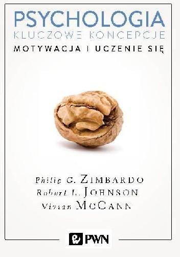Okładka książki Psychologia. Kluczowe koncepcje. Tom 2 - Motywacja i uczenie się Robert L. Johnson,Philip G. Zimbardo