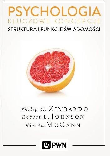 Okładka książki Psychologia. Kluczowe koncepcje. Tom 3 - Struktura i funkcje świadomości Robert L. Johnson,Philip G. Zimbardo